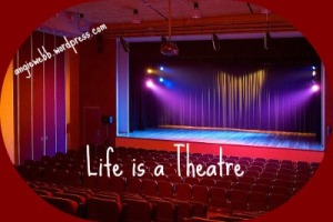 Life is a theatre